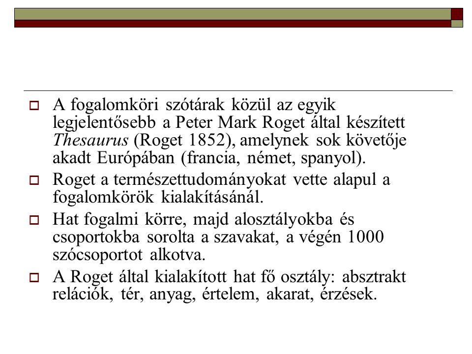 A fogalomköri szótárak közül az egyik legjelentősebb a Peter Mark Roget által készített Thesaurus (Roget 1852), amelynek sok követője akadt Európában (francia, német, spanyol).