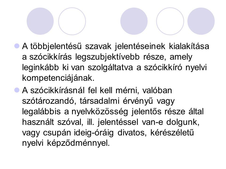 A többjelentésű szavak jelentéseinek kialakítása a szócikkírás legszubjektívebb része, amely leginkább ki van szolgáltatva a szócikkíró nyelvi kompetenciájának.