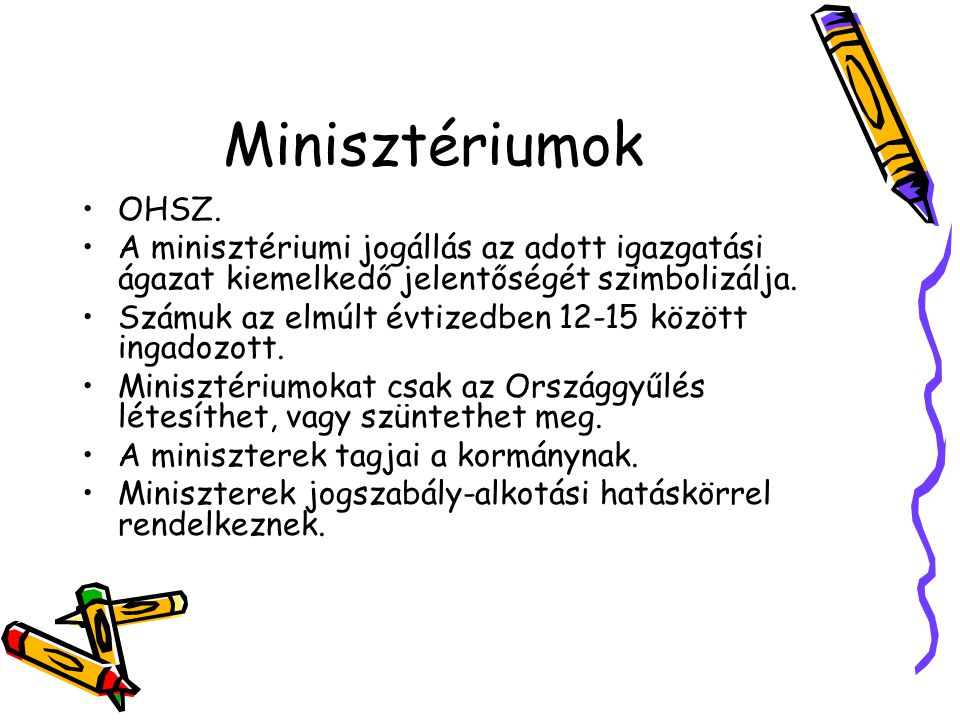 Minisztériumok OHSZ. A minisztériumi jogállás az adott igazgatási ágazat kiemelkedő jelentőségét szimbolizálja.