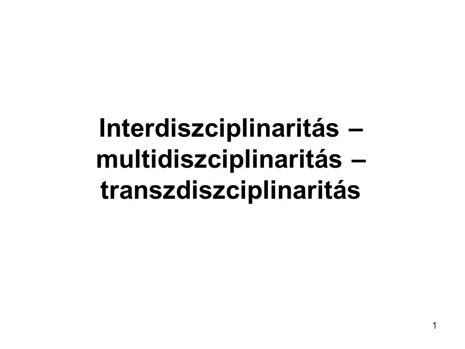Interdiszciplinaritás – multidiszciplinaritás – transzdiszciplinaritás