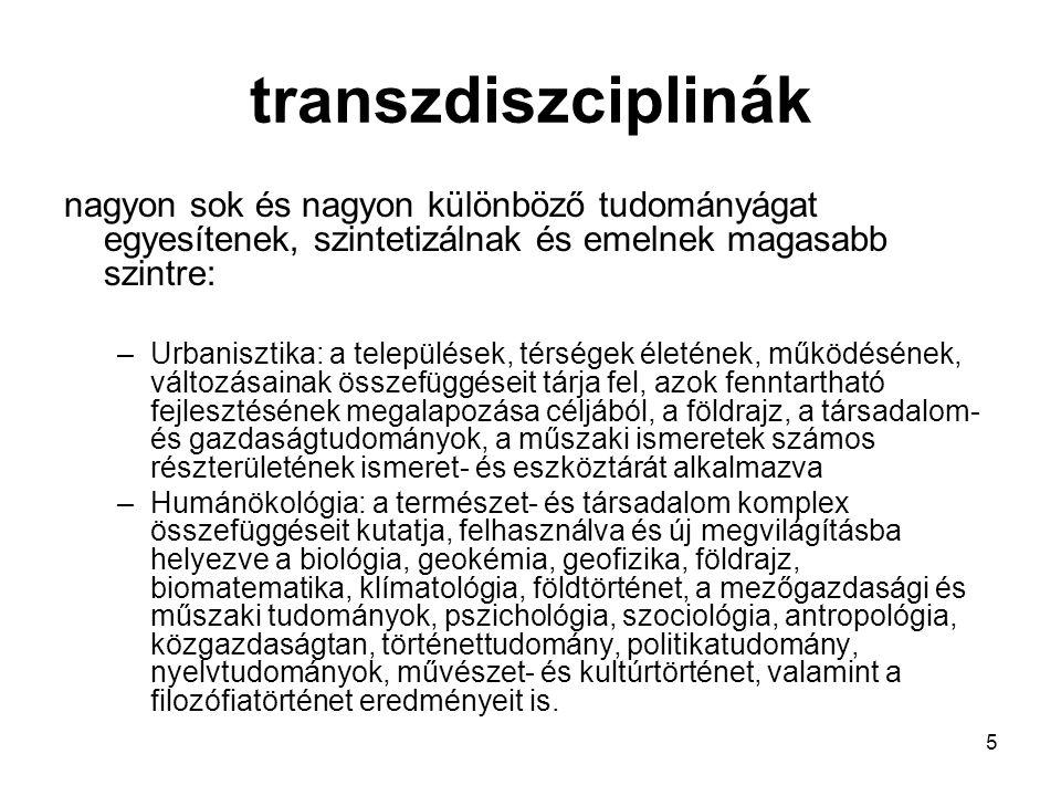 transzdiszciplinák nagyon sok és nagyon különböző tudományágat egyesítenek, szintetizálnak és emelnek magasabb szintre: