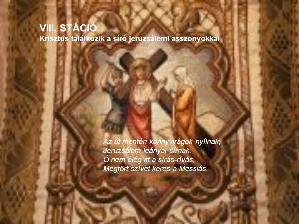 VIII. STÁCIÓ Krisztus találkozik a síró jeruzsálemi asszonyokkal