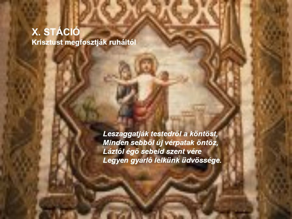 X. STÁCIÓ Krisztust megfosztják ruháitól