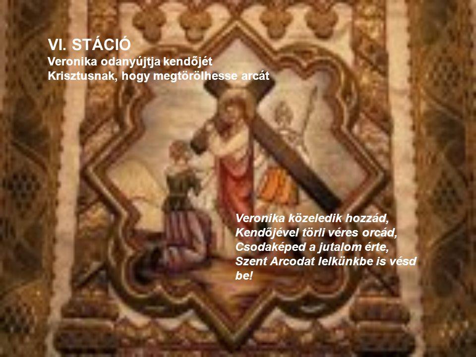 VI. STÁCIÓ Veronika odanyújtja kendőjét Krisztusnak, hogy megtörölhesse arcát
