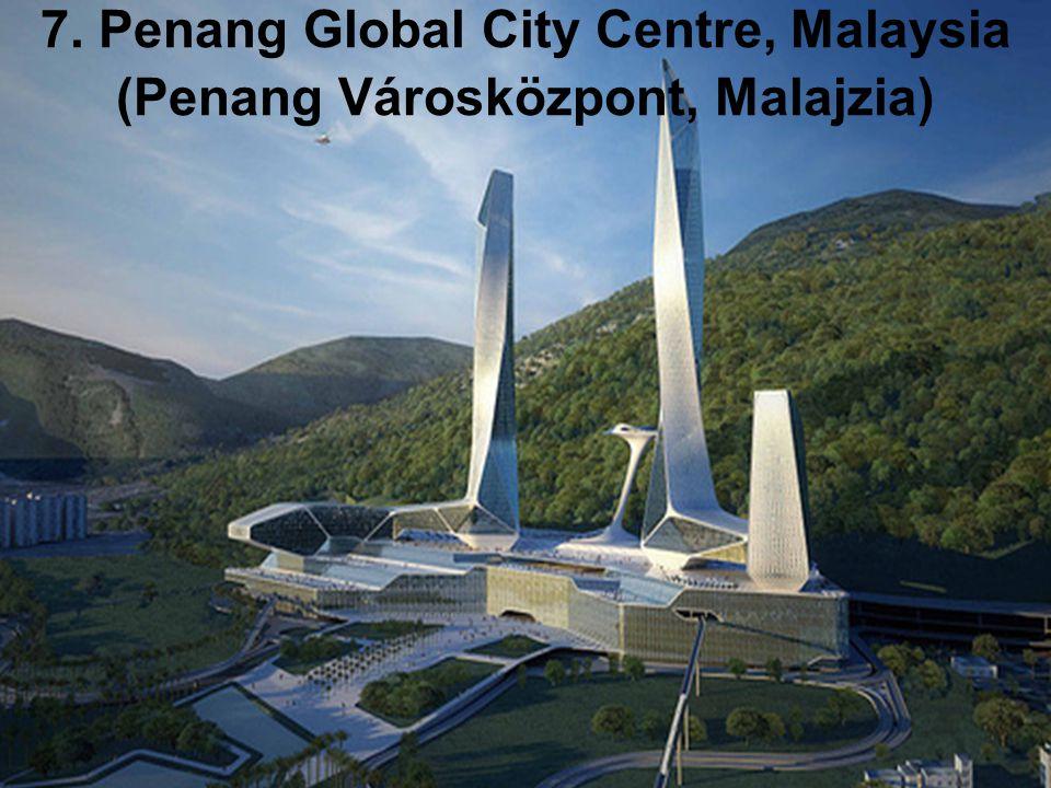 7. Penang Global City Centre, Malaysia (Penang Városközpont, Malajzia)