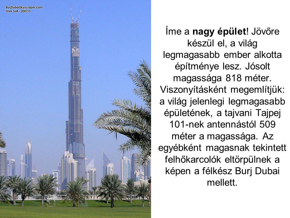 Íme a nagy épület. Jövőre készül el, a világ legmagasabb ember alkotta építménye lesz.
