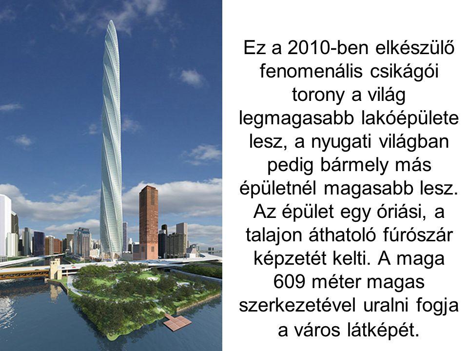 Ez a 2010-ben elkészülő fenomenális csikágói torony a világ legmagasabb lakóépülete lesz, a nyugati világban pedig bármely más épületnél magasabb lesz.