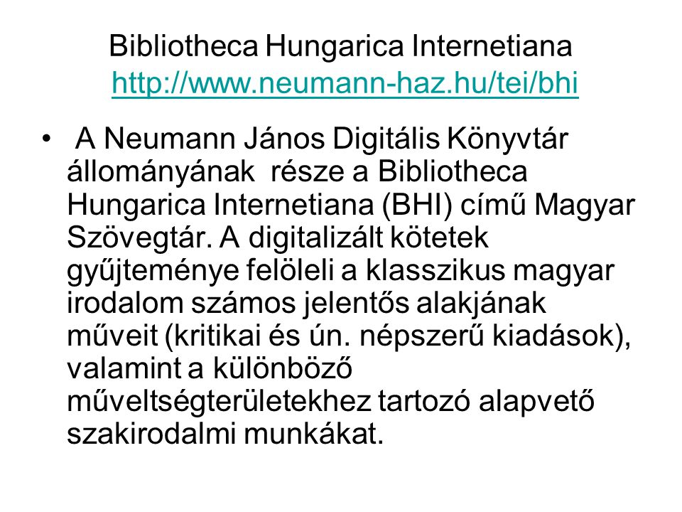 Bibliotheca Hungarica Internetiana http://www.neumann-haz.hu/tei/bhi