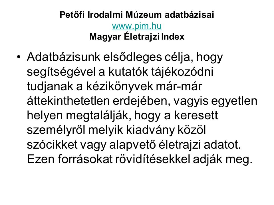 Petőfi Irodalmi Múzeum adatbázisai www.pim.hu Magyar Életrajzi Index
