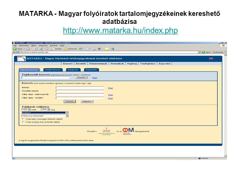 MATARKA - Magyar folyóiratok tartalomjegyzékeinek kereshető adatbázisa http://www.matarka.hu/index.php