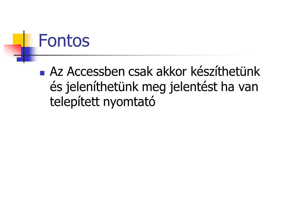 Fontos Az Accessben csak akkor készíthetünk és jeleníthetünk meg jelentést ha van telepített nyomtató.