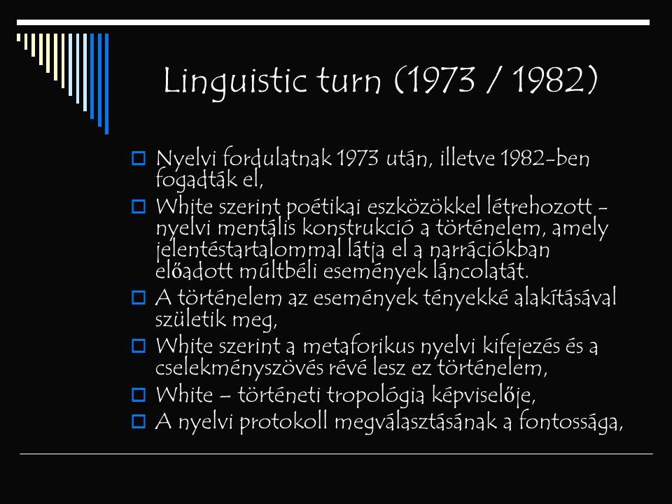 Linguistic turn (1973 / 1982) Nyelvi fordulatnak 1973 után, illetve 1982-ben fogadták el,