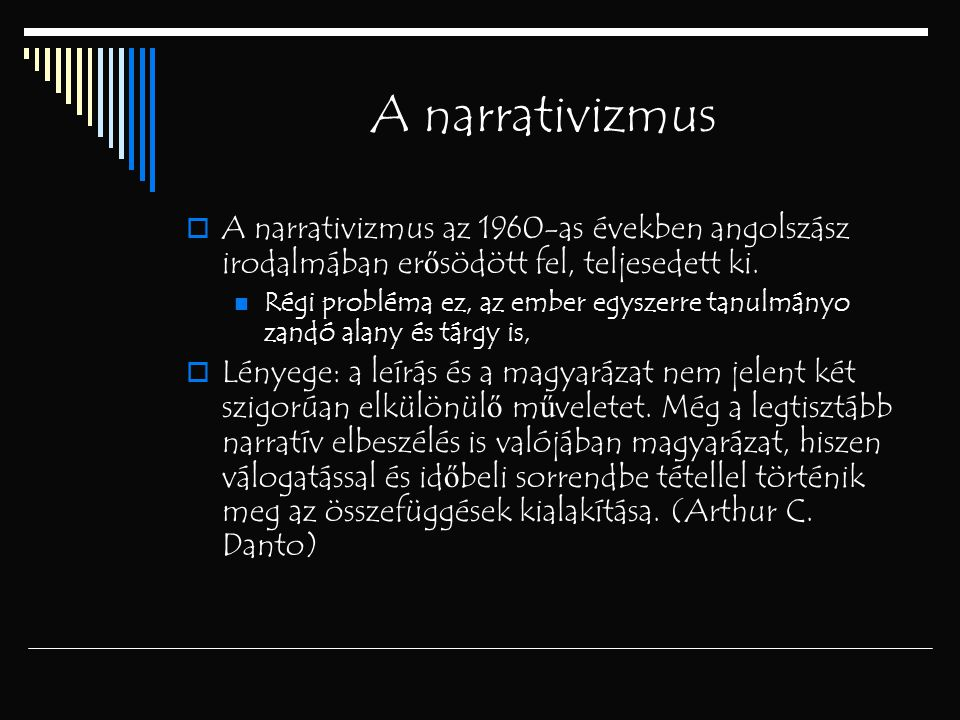 A narrativizmus A narrativizmus az 1960-as években angolszász irodalmában erősödött fel, teljesedett ki.
