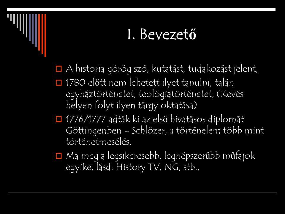 I. Bevezető A historia görög szó, kutatást, tudakozást jelent,