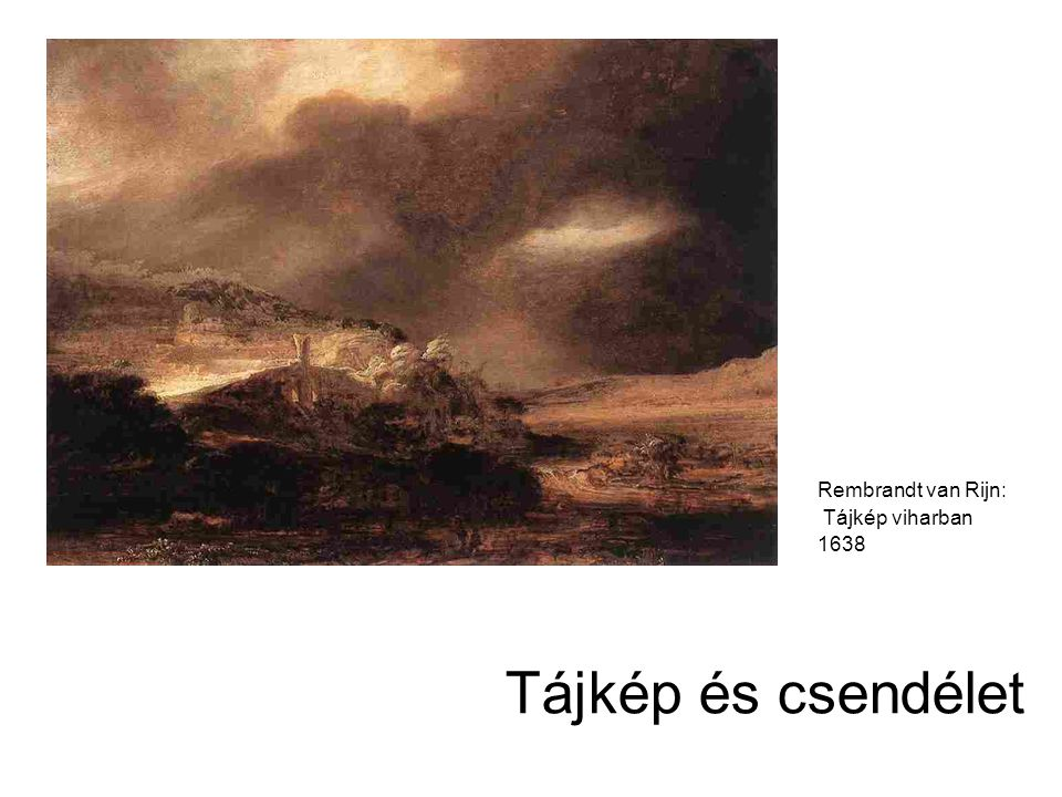 Rembrandt van Rijn: Tájkép viharban 1638 Tájkép és csendélet
