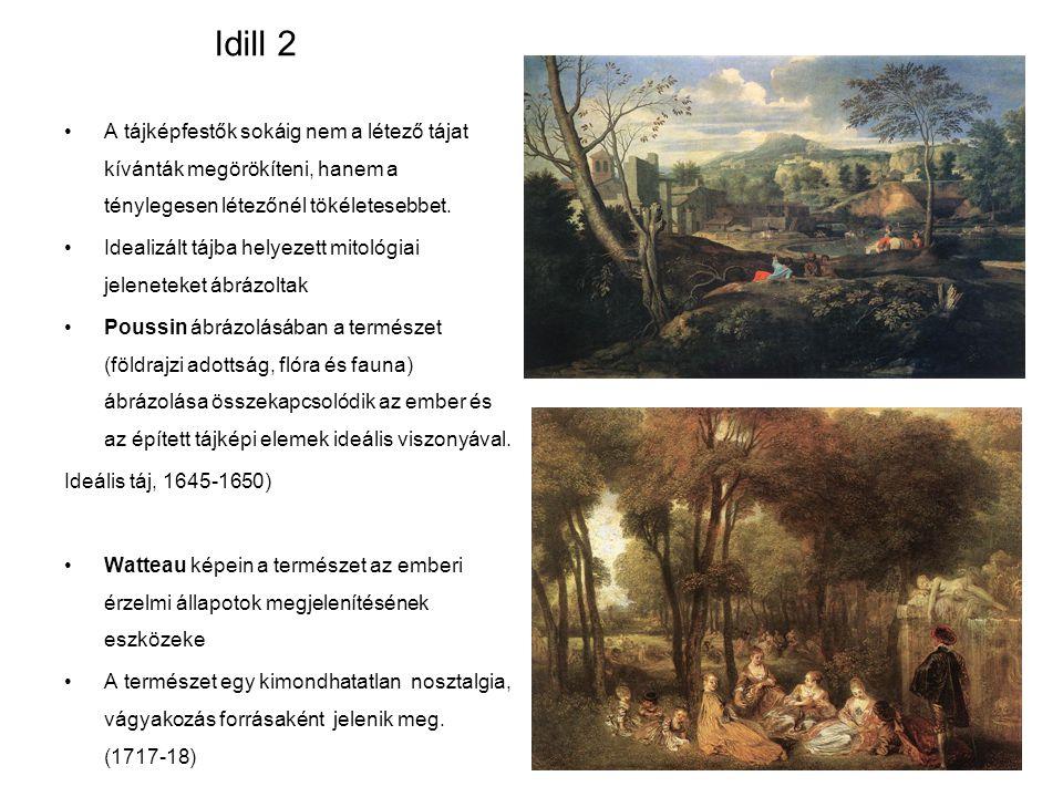 Idill 2 A tájképfestők sokáig nem a létező tájat kívánták megörökíteni, hanem a ténylegesen létezőnél tökéletesebbet.