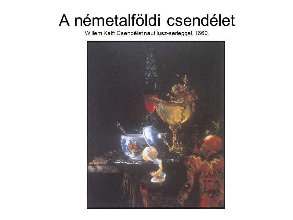 A németalföldi csendélet Willem Kalf: Csendélet nautilusz-serleggel, 1660.
