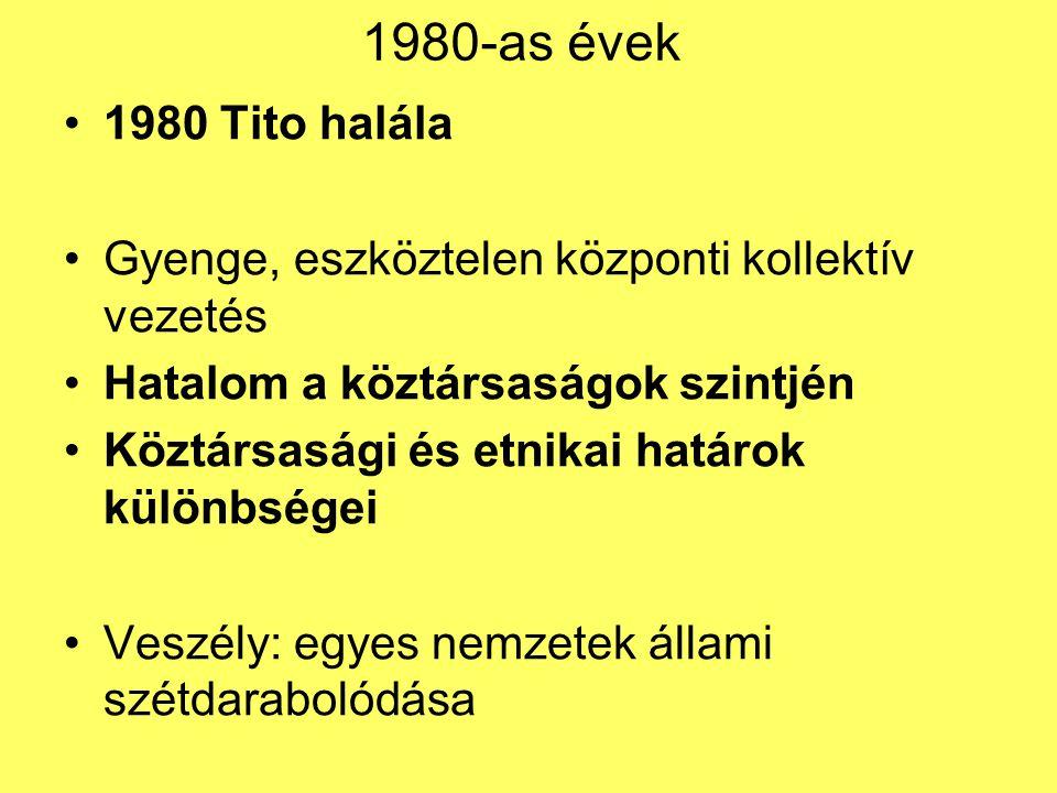 1980-as évek 1980 Tito halála. Gyenge, eszköztelen központi kollektív vezetés. Hatalom a köztársaságok szintjén.