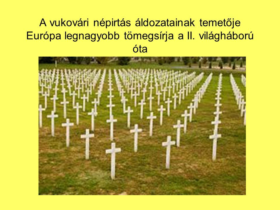 A vukovári népirtás áldozatainak temetője Európa legnagyobb tömegsírja a II. világháború óta