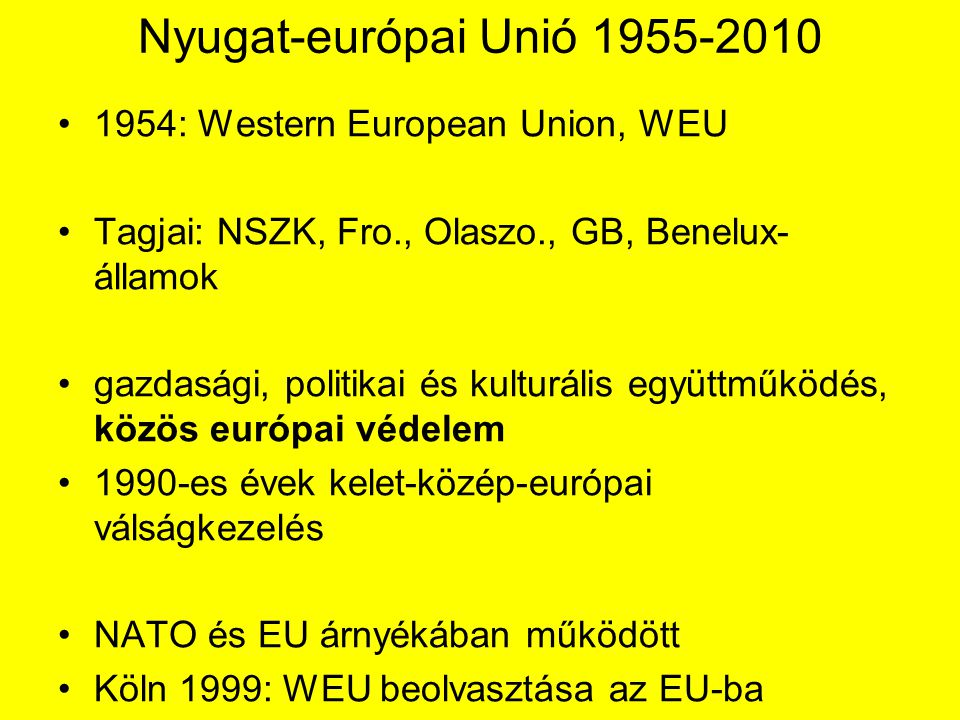 Nyugat-európai Unió 1955-2010 1954: Western European Union, WEU