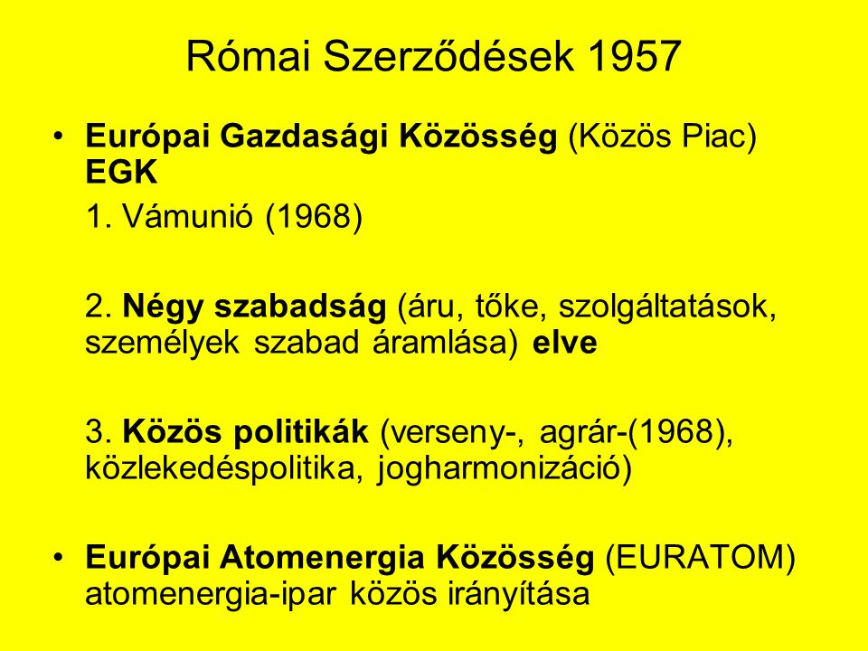 Római Szerződések 1957 Európai Gazdasági Közösség (Közös Piac) EGK