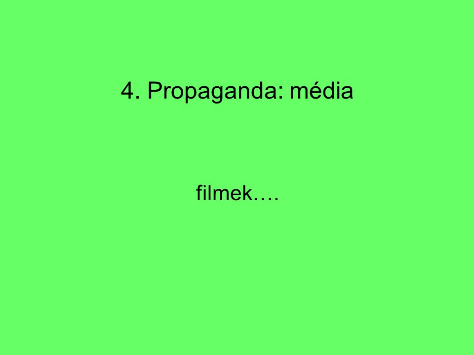 4. Propaganda: média filmek….