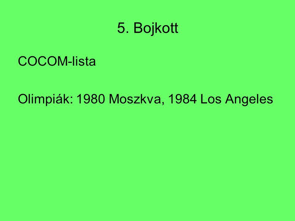 5. Bojkott COCOM-lista Olimpiák: 1980 Moszkva, 1984 Los Angeles