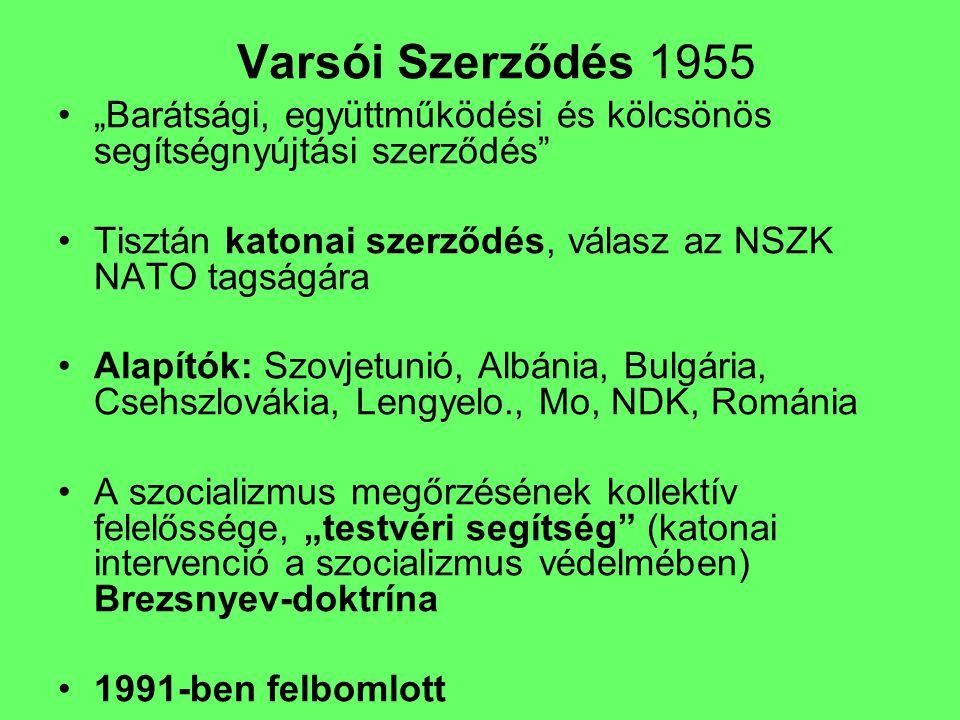 """Varsói Szerződés 1955 """"Barátsági, együttműködési és kölcsönös segítségnyújtási szerződés Tisztán katonai szerződés, válasz az NSZK NATO tagságára."""