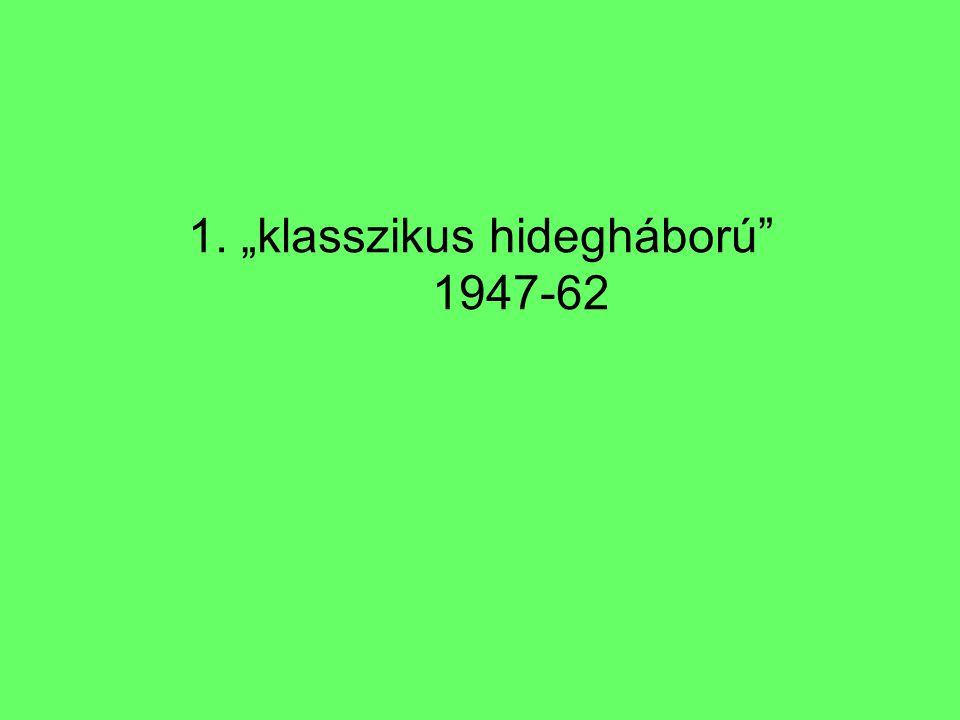 "1. ""klasszikus hidegháború 1947-62"