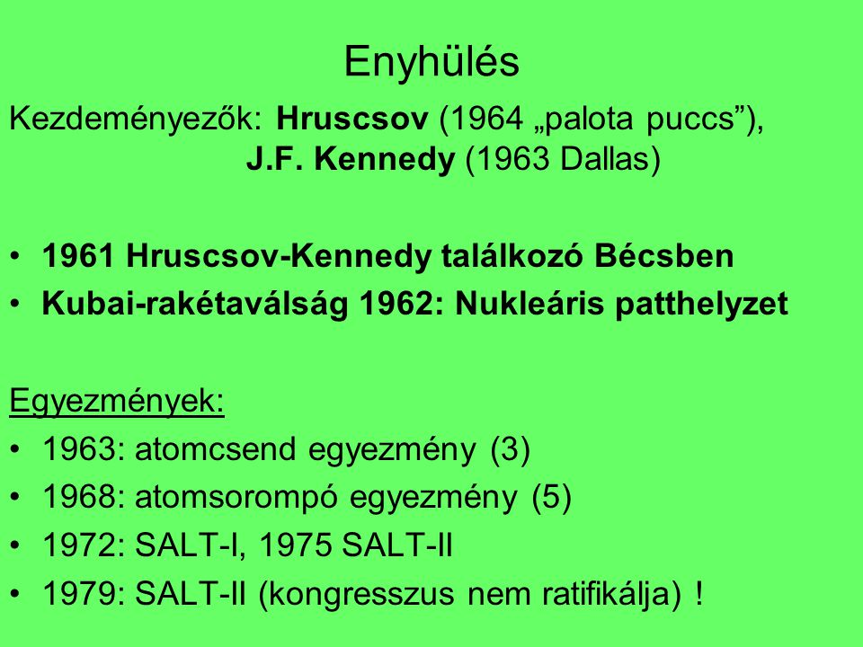 """Enyhülés Kezdeményezők: Hruscsov (1964 """"palota puccs ), J.F. Kennedy (1963 Dallas) 1961 Hruscsov-Kennedy találkozó Bécsben."""