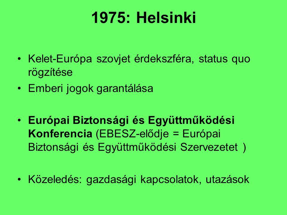 1975: Helsinki Kelet-Európa szovjet érdekszféra, status quo rögzítése