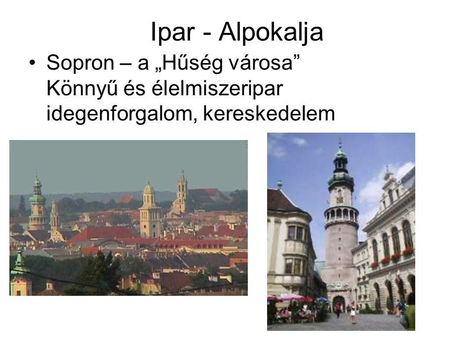 """Ipar - Alpokalja Sopron – a """"Hűség városa Könnyű és élelmiszeripar idegenforgalom, kereskedelem"""