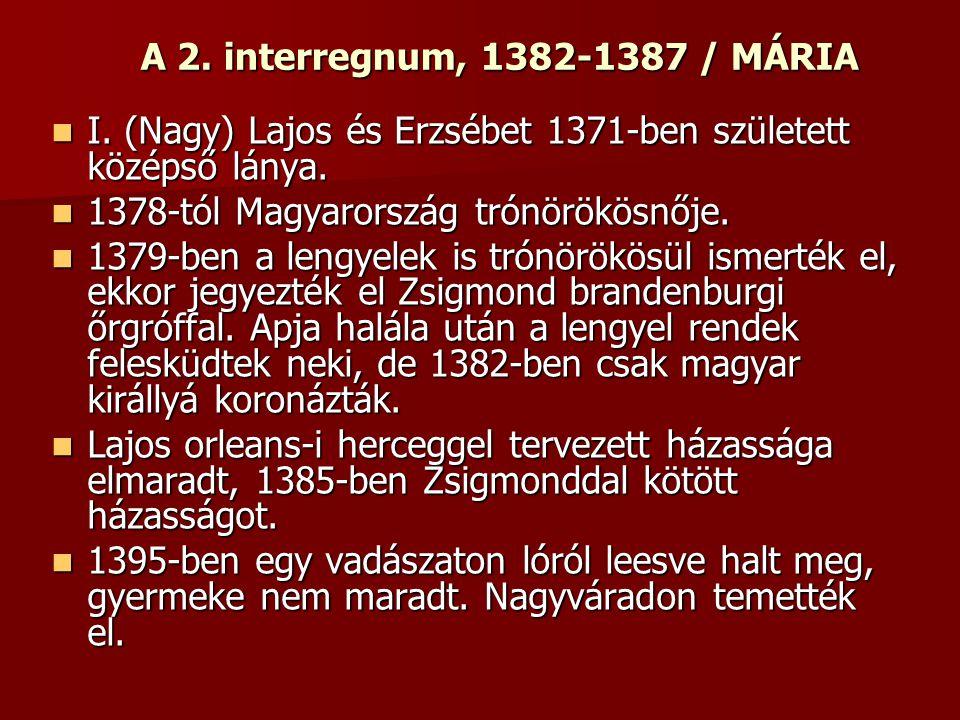 A 2. interregnum, 1382-1387 / MÁRIA I. (Nagy) Lajos és Erzsébet 1371-ben született középső lánya. 1378-tól Magyarország trónörökösnője.