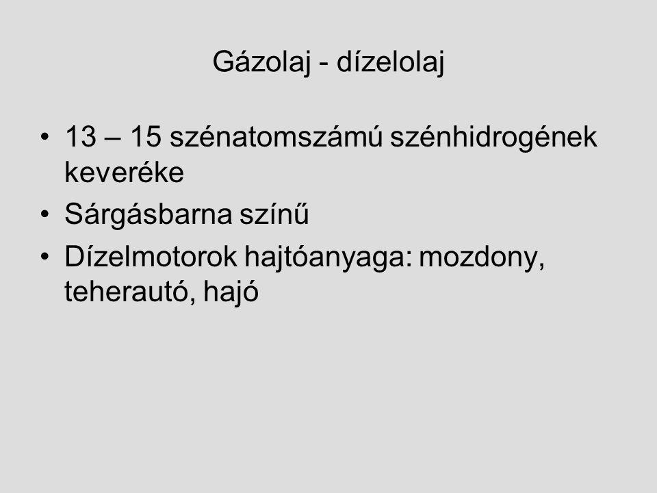 Gázolaj - dízelolaj 13 – 15 szénatomszámú szénhidrogének keveréke.