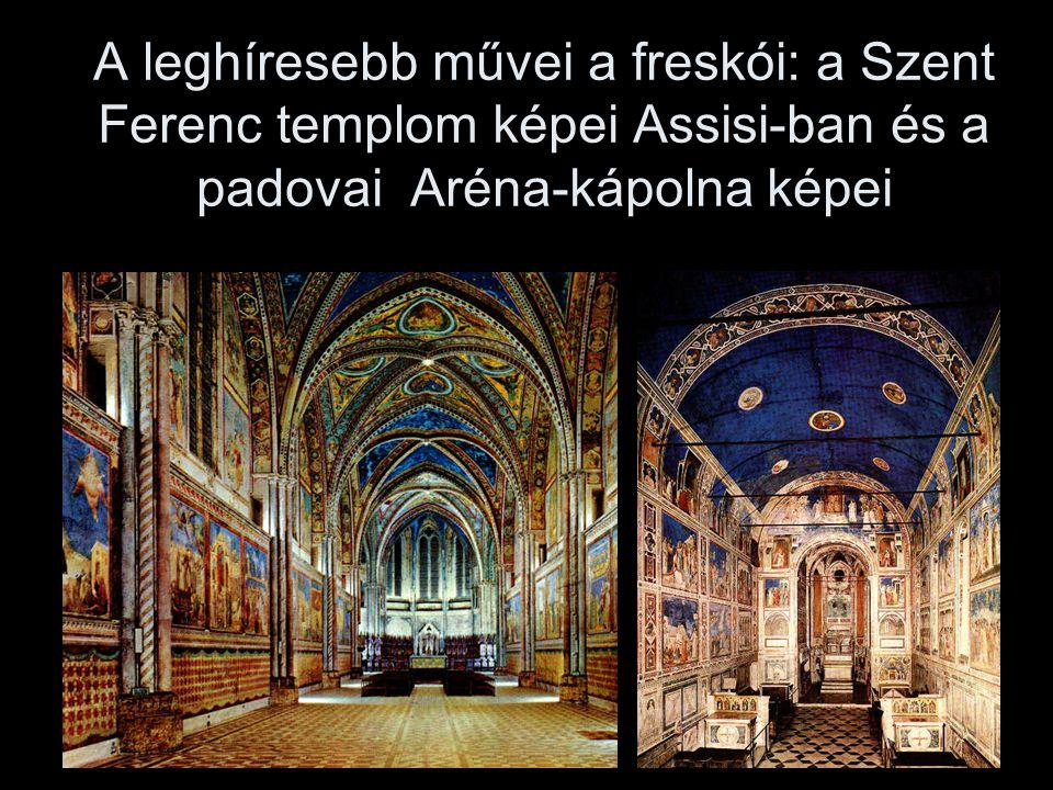 A leghíresebb művei a freskói: a Szent Ferenc templom képei Assisi-ban és a padovai Aréna-kápolna képei