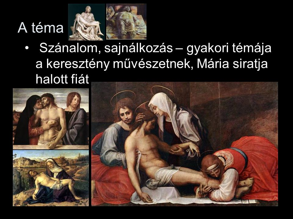 A téma Szánalom, sajnálkozás – gyakori témája a keresztény művészetnek, Mária siratja halott fiát