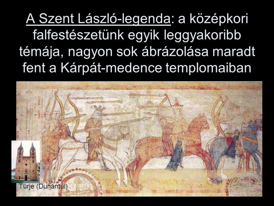 A Szent László-legenda: a középkori falfestészetünk egyik leggyakoribb témája, nagyon sok ábrázolása maradt fent a Kárpát-medence templomaiban