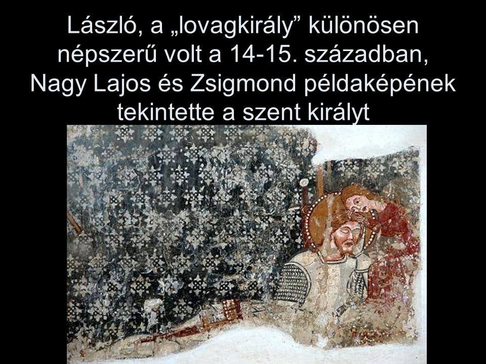 """László, a """"lovagkirály különösen népszerű volt a 14-15"""