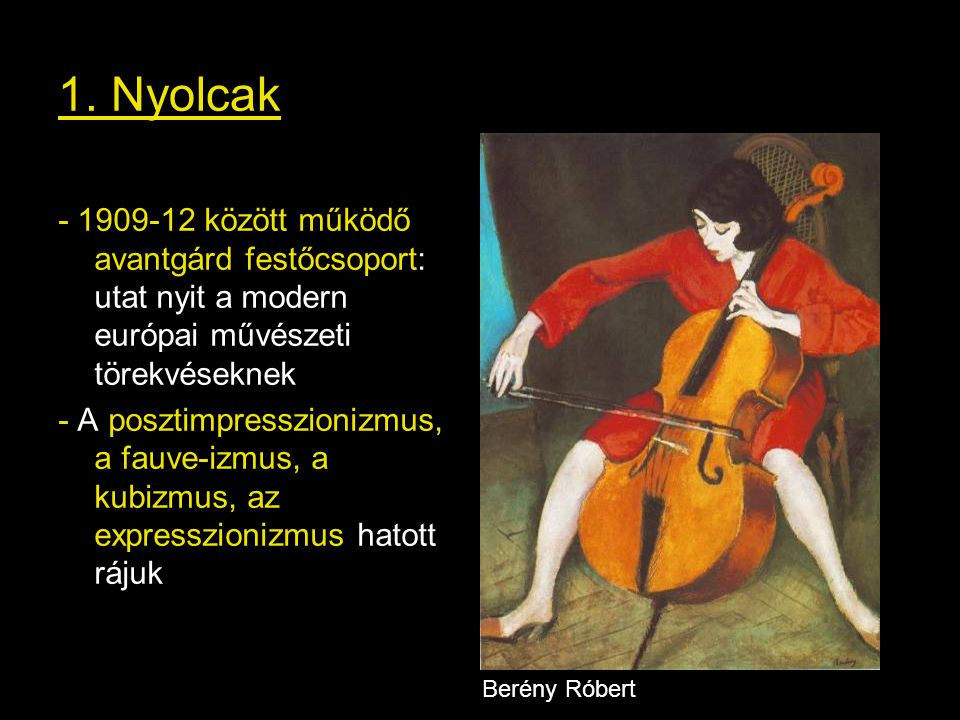 1. Nyolcak - 1909-12 között működő avantgárd festőcsoport: utat nyit a modern európai művészeti törekvéseknek.