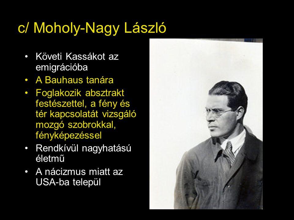 c/ Moholy-Nagy László Követi Kassákot az emigrációba A Bauhaus tanára