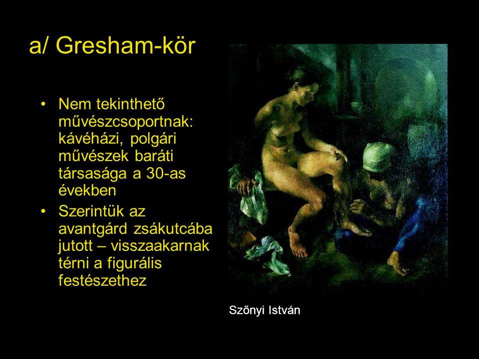 a/ Gresham-kör Nem tekinthető művészcsoportnak: kávéházi, polgári művészek baráti társasága a 30-as években.