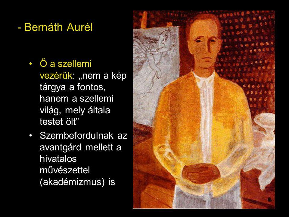 """- Bernáth Aurél Ő a szellemi vezérük: """"nem a kép tárgya a fontos, hanem a szellemi világ, mely általa testet ölt"""