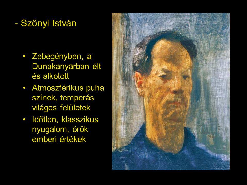 - Szőnyi István Zebegényben, a Dunakanyarban élt és alkotott