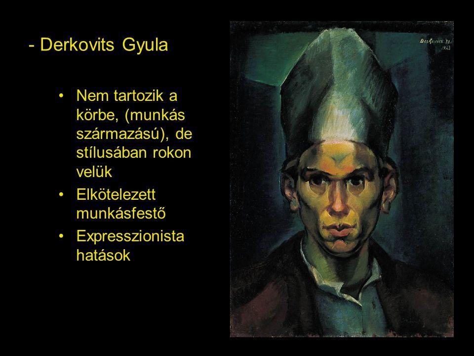 - Derkovits Gyula Nem tartozik a körbe, (munkás származású), de stílusában rokon velük. Elkötelezett munkásfestő.