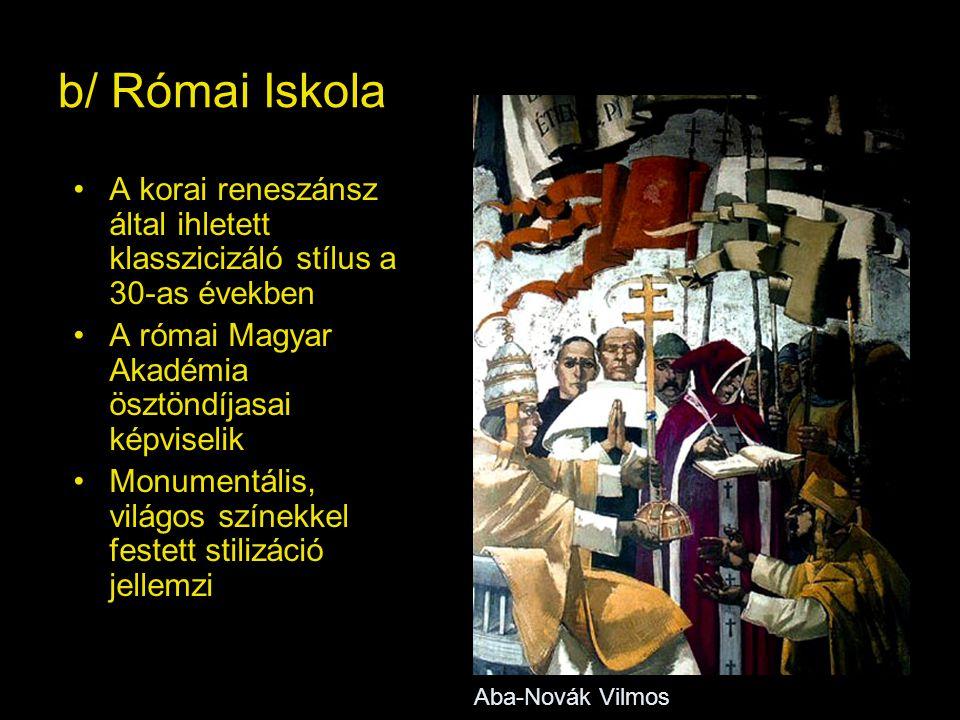 b/ Római Iskola A korai reneszánsz által ihletett klasszicizáló stílus a 30-as években. A római Magyar Akadémia ösztöndíjasai képviselik.