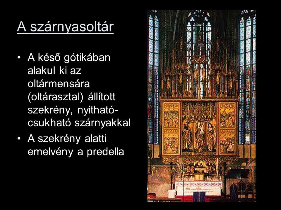 A szárnyasoltár A késő gótikában alakul ki az oltármensára (oltárasztal) állított szekrény, nyitható-csukható szárnyakkal.
