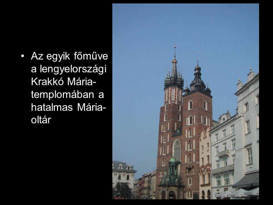 Az egyik főműve a lengyelországi Krakkó Mária-templomában a hatalmas Mária-oltár