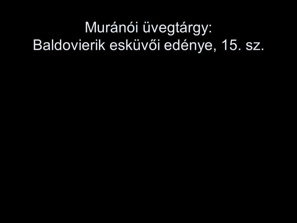 Muránói üvegtárgy: Baldovierik esküvői edénye, 15. sz.