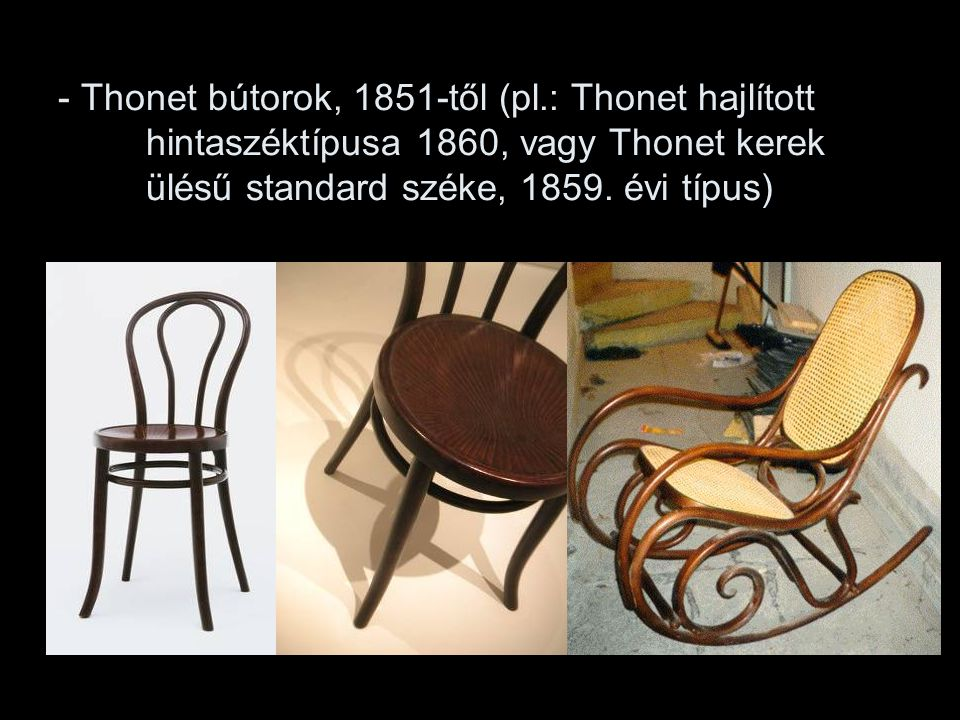 - Thonet bútorok, 1851-től (pl