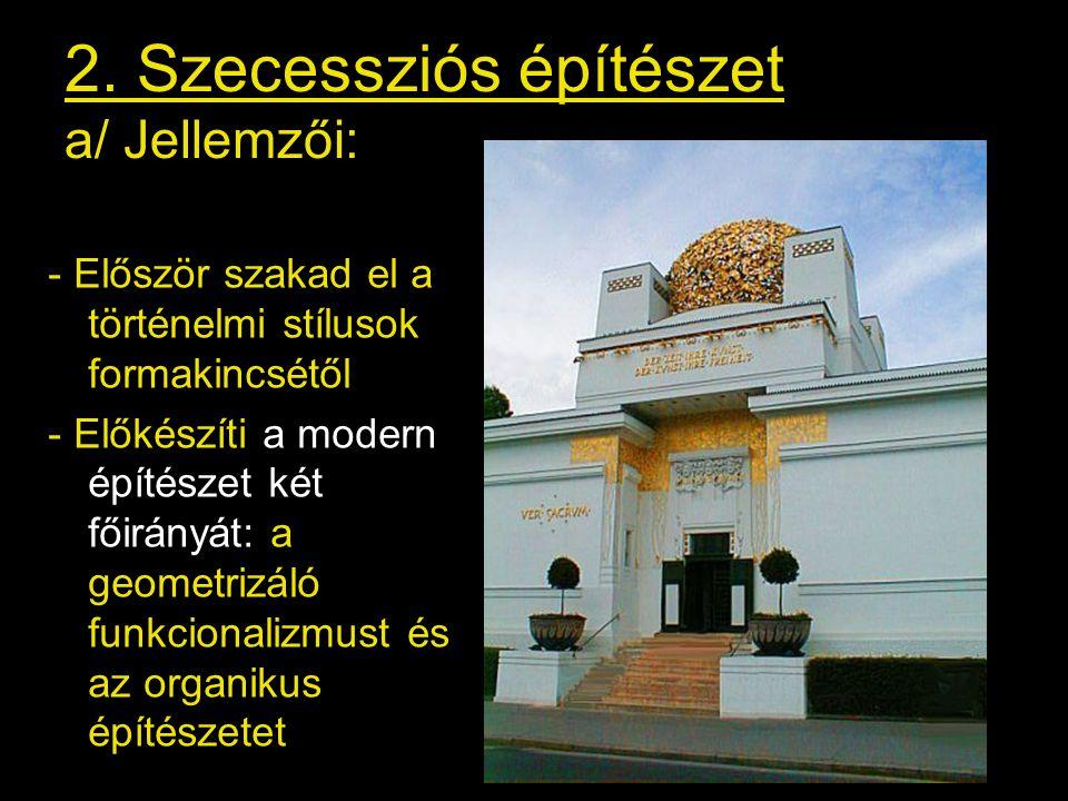 2. Szecessziós építészet a/ Jellemzői:
